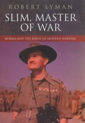 Slim, Master of War: Burma and the Birth of Modern Warfare - Lyman, Robert