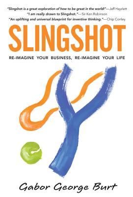 Slingshot: Re-Imagine Your Business Re-Imagine Your Life - Burt, Gabor George