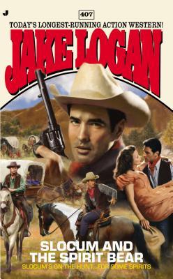 Slocum #407: Slocum and the Spirit Bear - Logan, Jake