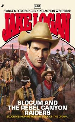Slocum 423: Slocum and the Rebel Canyon Raiders - Logan, Jake