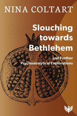 Slouching Toward Bethlehem: ...and Further Psychoanalytic Explorations - Coltart, Nina