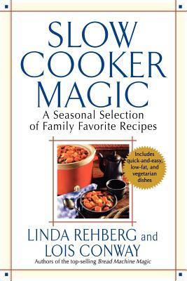 Slow Cooker Magic: A Seasonal Selection of Family Favorite Recipes - Rehberg, Linda