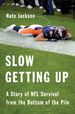 Slow Getting Up: A Story of NFL Survival from the Bottom of the Pile - Jackson, Nate