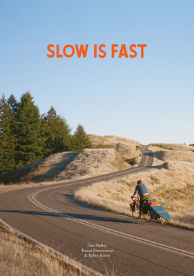 Slow Is Fast: On the Road at Home - Malloy, Dan, and Zimmerman, Kanoa (Photographer), and Keene, Kellen