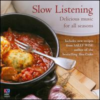 Slow Listening: Delicious music for all seasons - Alexa Murray (cor anglais); Diana Doherty (oboe); Donald Westlake (clarinet); Gerard Willems (piano);...