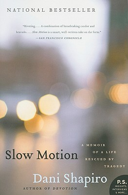 Slow Motion: A Memoir of a Life Rescued by Tragedy - Shapiro, Dani