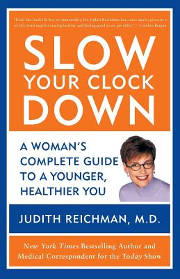Slow Your Clock Down: A Woman's Complete Guide to a Younger, Healthier You - Reichman, Judith, M.D.