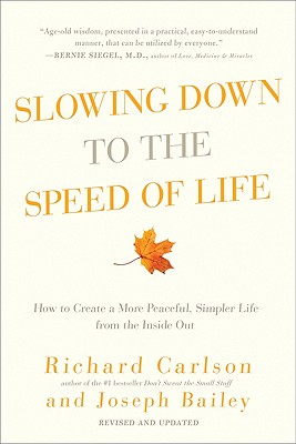 Slowing Down to the Speed of Life - Carlson, Richard, PH D