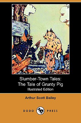 Slumber-Town Tales: The Tale of Grunty Pig (Illustrated Edition) (Dodo Press) - Bailey, Arthur Scott