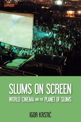 Slums on Screen: World Cinema and the Planet of Slums - Krsti?, Igor