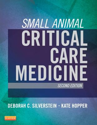 Small Animal Critical Care Medicine - Silverstein, Deborah, and Hopper, Kate