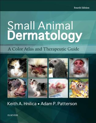 Small Animal Dermatology: A Color Atlas and Therapeutic Guide - Hnilica, Keith A, and Patterson, Adam P