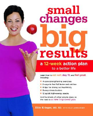 Small Changes, Big Results: A 12-Week Action Plan to a Better Life - Krieger, Ellie, and James-Enger, Kelly
