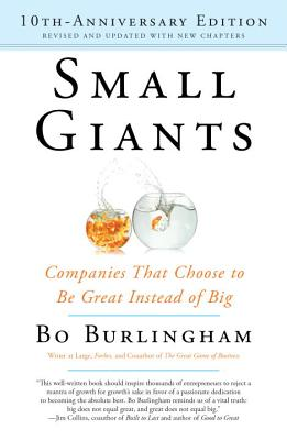 Small Giants: Companies That Choose to Be Great Instead of Big - Burlingham, Bo