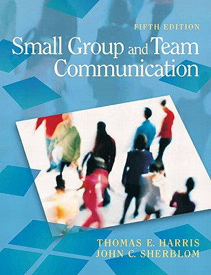 Small Group and Team Communication - Harris, Thomas E