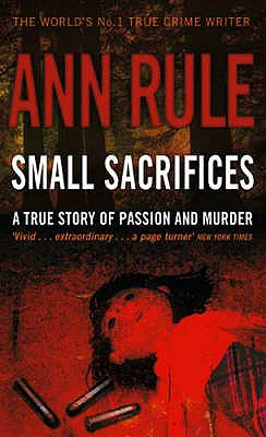 Small Sacrifices: A True Story of Passion and Murder - Rule, Ann
