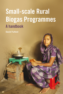 Small-scale Rural Biogas Programmes: A handbook - Fulford, David