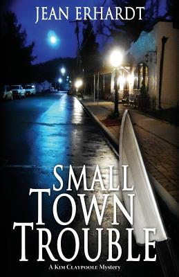 Small Town Trouble: A Kim Claypoole Mystery - Erhardt, Jean