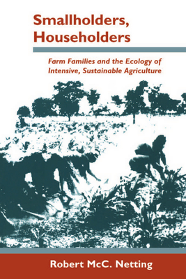 Smallholders, Householders: Farm Families and the Ecology of Intensive, Sustainable Agriculture - Netting, Robert MCC