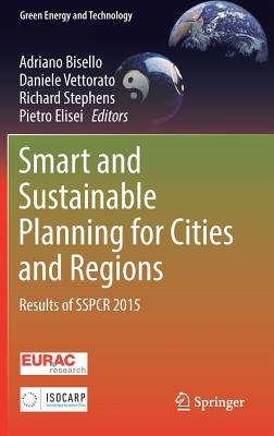 Smart and Sustainable Planning for Cities and Regions: Results of Sspcr 2015 - Bisello, Adriano (Editor), and Vettorato, Daniele (Editor), and Stephens, Richard (Editor)