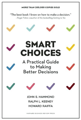 Smart Choices: A Practical Guide to Making Better Decisions - Hammond, John S, and Keeney, Ralph L, and Raiffa, Howard