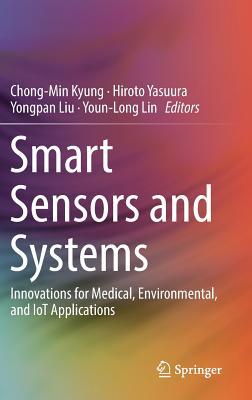Smart Sensors and Systems: Innovations for Medical, Environmental, and Iot Applications - Kyung, Chong-Min (Editor), and Yasuura, Hiroto (Editor), and Liu, Yongpan (Editor)
