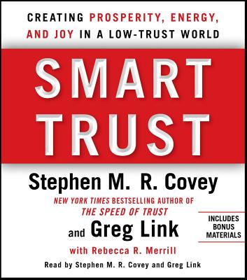 Smart Trust: Creating Posperity, Energy, and Joy in a Low-Trust World - Link, Greg, and Merrill, Rebecca R, and Covey, Stephen M R (Read by)