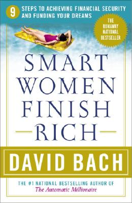 Smart Women Finish Rich: 9 Steps to Achieving Financial Security and Funding Your Dreams - Bach, David