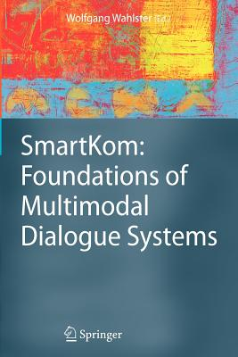 Smartkom: Foundations of Multimodal Dialogue Systems - Wahlster, Wolfgang (Editor)