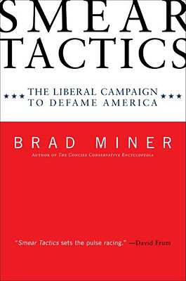 Smear Tactics: The Liberal Campaign to Defame America - Miner, Brad