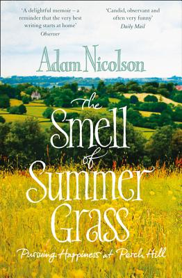 Smell of Summer Grass: Pursuing Happiness at Perch Hill - Nicolson, Adam