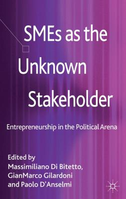 SMEs as the Unknown Stakeholder: Entrepreneurship in the Political Arena - Di Bitetto, Massimiliano, and Gilardoni, GianMarco, and D'Anselmi, Paolo (Editor)
