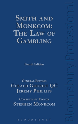 Smith and Monkcom: The Law of Gambling - Phillips, Jeremy, Professor, and Gouriet, Gerald, QC, and Monkcom, Stephen