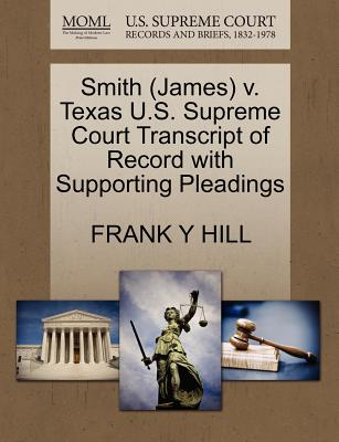 Smith (James) V. Texas U.S. Supreme Court Transcript of Record with Supporting Pleadings - Hill, Frank Y