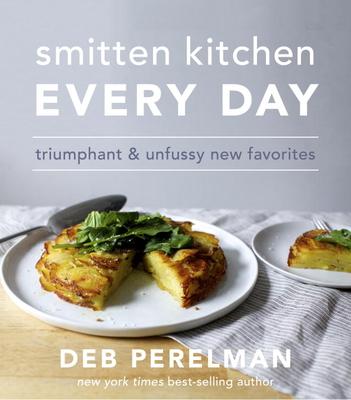 Smitten Kitchen Every Day: Triumphant and Unfussy New Favorites - Perelman, Deb