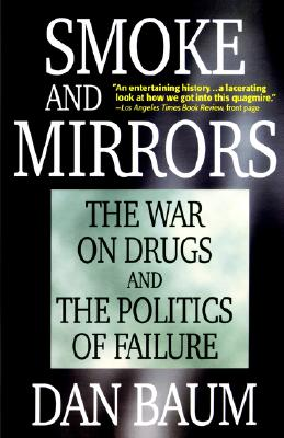 Smoke and Mirrors: The War on Drugs and the Politics of Failure - Baum, Dan
