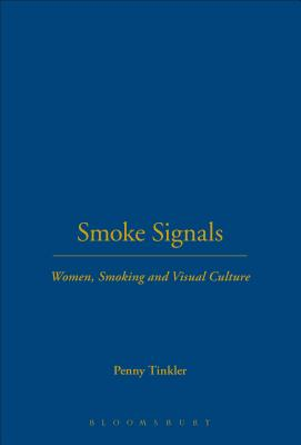 Smoke Signals: Women, Smoking and Visual Culture in Britain - Tinkler, Penny