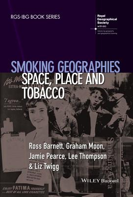Smoking Geographies: Space, Place and Tobacco - Barnett, Ross, and Moon, Graham, and Pearce, Jamie
