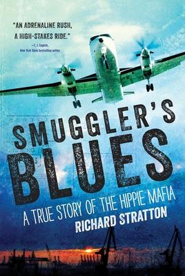 Smuggler's Blues: A True Story of the Hippie Mafia - Stratton, Richard