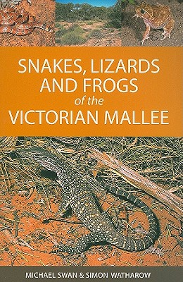 Snakes, Lizards and Frogs of the Victorian Mallee - Swan, Michael