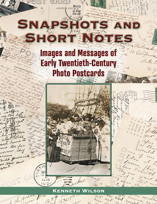 Snapshots and Short Notes: Images and Messages of Early Twentieth-Century Photo Postcards - Wilson, Kenneth