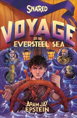 Snared: Voyage on the Eversteel Sea - Epstein, Adam Jay