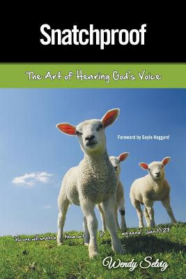 Snatchproof: The Art of Hearing God's Voice - Selvig, Wendy