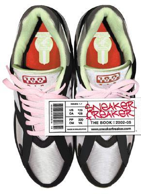 Sneaker Freaker: The Book: 2002-05 - Riverhead Books (Creator)