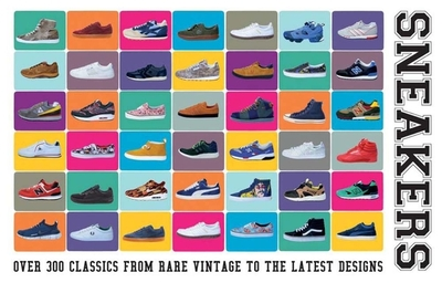 Sneakers: Over 300 Classics from Rare Vintage to the Latest Designs - Heard, Neal