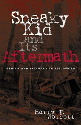 Sneaky Kid and Its Aftermath: Ethics and Intimacy in Fieldwork - Wolcott, Harry F, Dr., and Singleton, John (Contributions by)