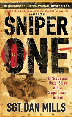 Sniper One: On Scope and Under Siege with a Sniper Team in Iraq - Mills, Dan