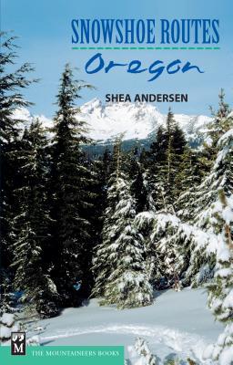 Snowshoe Routes: Oregon - Andersen, Shea