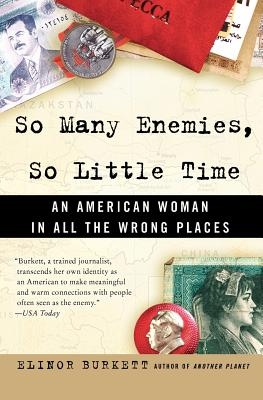 So Many Enemies, So Little Time: An American Woman in All the Wrong Places - Burkett, Elinor