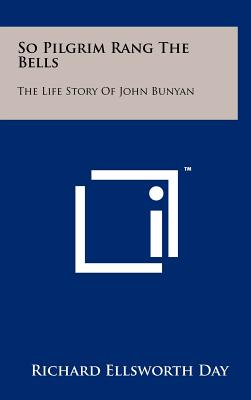 So Pilgrim Rang the Bells: The Life Story of John Bunyan - Day, Richard Ellsworth